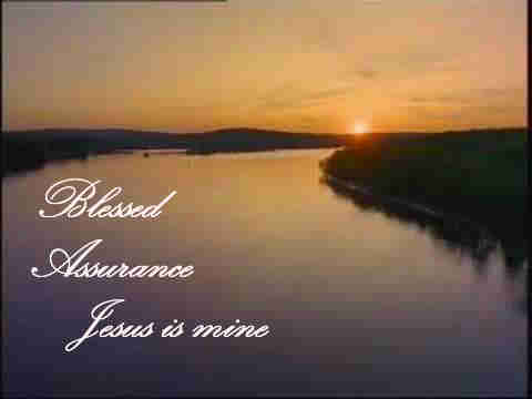 Blessed assurance Jesus is mine O what a foretaste