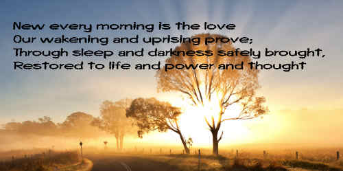 New every morning is the love Our wakening and