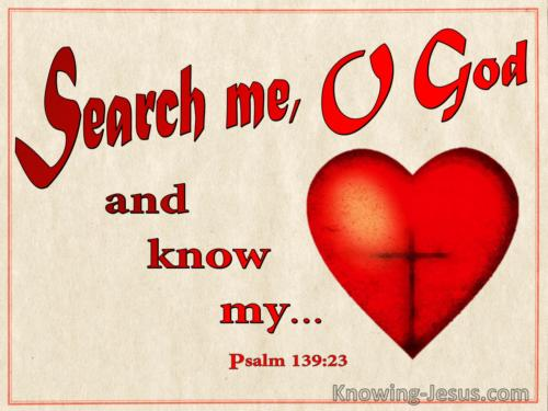 Search me O God and know my heart today