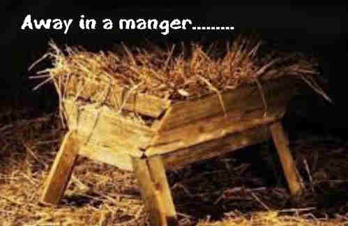 Away in a manger no crib for a bed