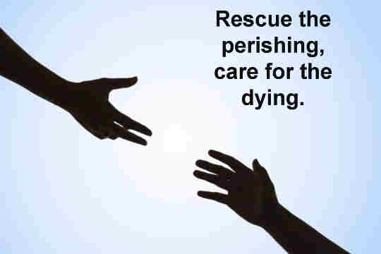 Rescue the perishing care for the dying Snatch
