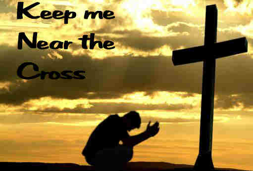 Jesus keep me near the cross There a precious