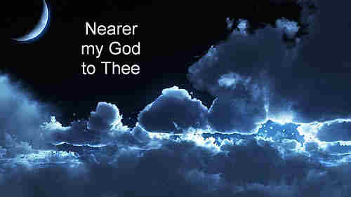Nearer my God to Thee Nearer to Thee Nearer to