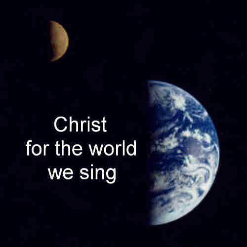 Christ for the world we sing The world