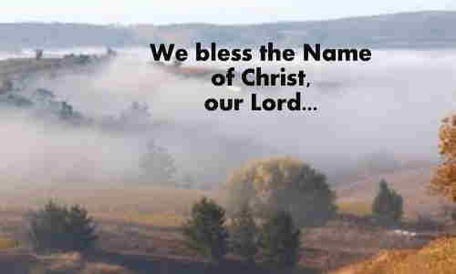 We bless the name of Christ the Lord We bless Him