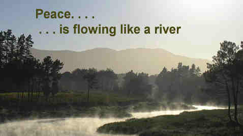 Peace is flowing like a river