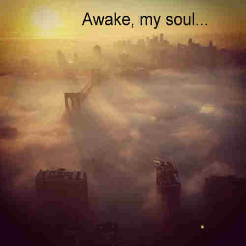 Awake my soul and with the sun Thy daily stage of