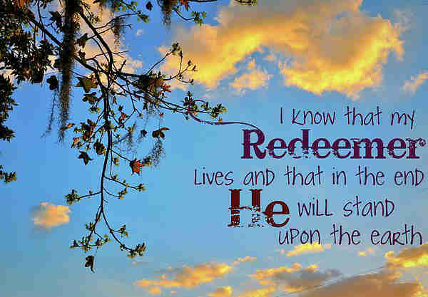 I know that my Redeemer lives And ever prays for