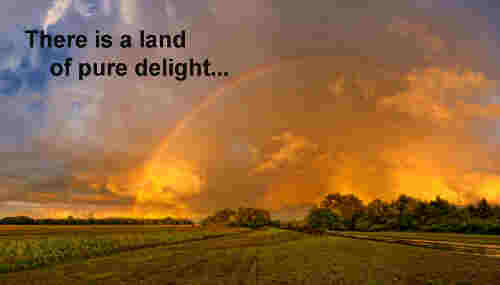 There is a land of pure delight Where saints