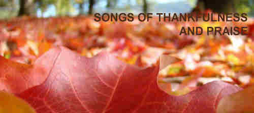 Songs of thankfulness and praise Jesus Lord to