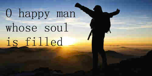 O happy man whose soul is filled With zeal and