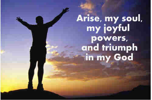 Arise my soul my joyful powers And triumph in my