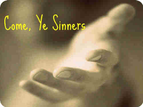O come ye sinners to your Lord