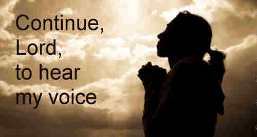 Continue Lord to hear my voice whenever