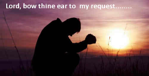 Lord bow thine ear to my request and