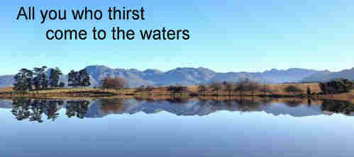 All you who thirst come to the waters