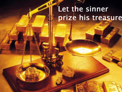 Let the sinner prize his treasure I
