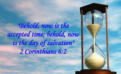Now is the accepted time Now is the day of grace