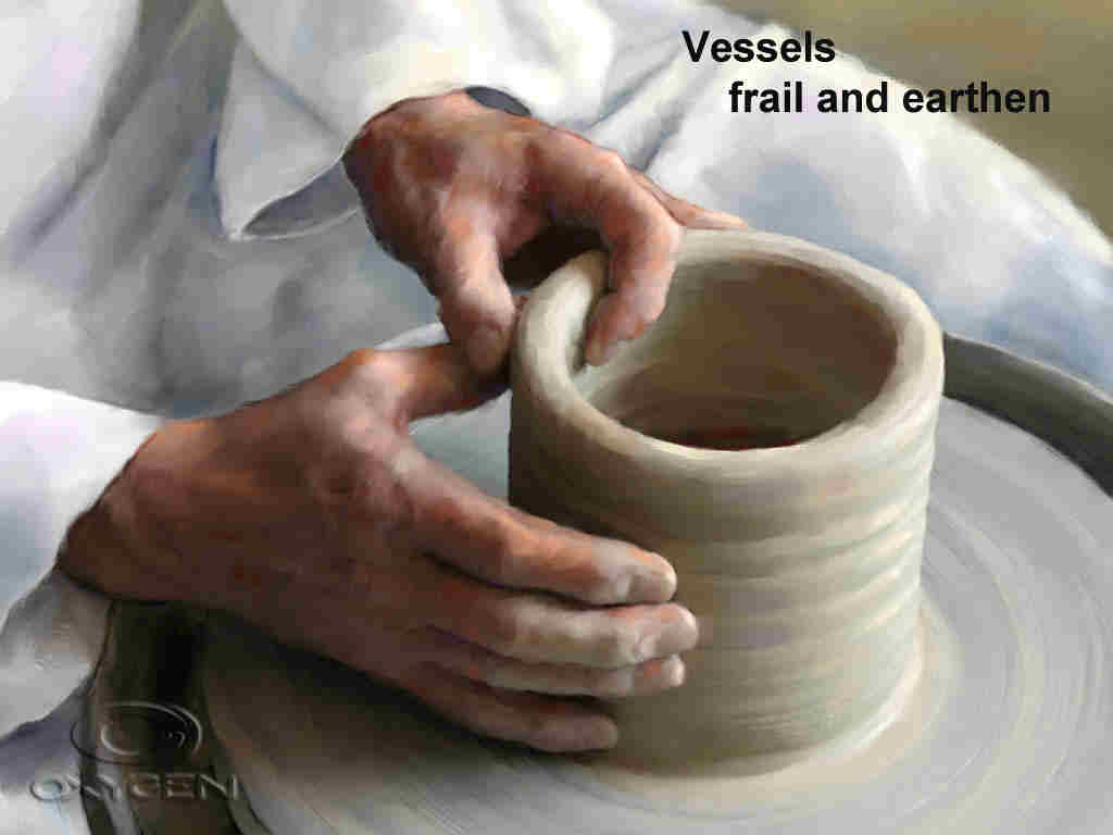 Vessels frail and earthen Full of grace